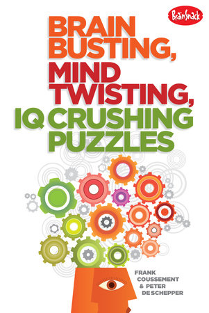 Brain Busting, Mind Twisting, IQ Crushing Puzzles by Frank Coussement and Peter De Schepper