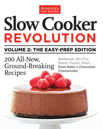 Slow Cooker Revolution Volume 2: The Easy-Prep Edition by