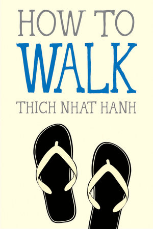 How to Walk by Thich Nhat Hanh