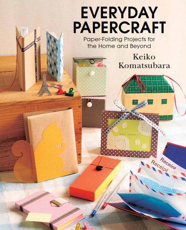 Everyday Papercraft by Keiko Komatsubara
