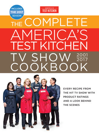 The Complete America's Test Kitchen TV Show Cookbook 2001-2017 by