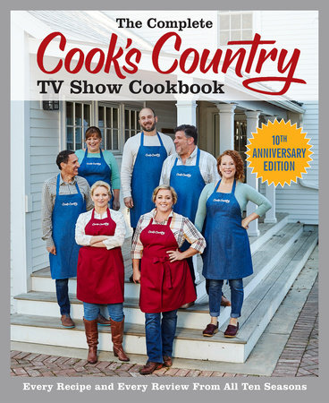 The Complete Cook's Country TV Show Cookbook 10th Anniversary Edition by