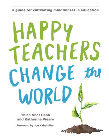 Happy Teachers Change the World by Thich Nhat Hanh and Katherine Weare