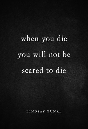 When You Die You Will Not Be Scared to Die by Lindsay Tunkl
