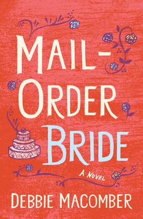 mail order bride by debbie macomber penguinrandomhouse com books