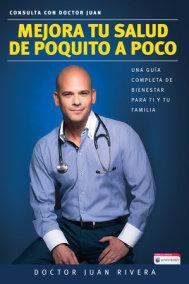 Mejora tu salud de poquito a poco. Una guía completa de bienestar para ti y tu familia (Serie: Consulta con Doctor Juan) / Improve your Health: Little By Littl
