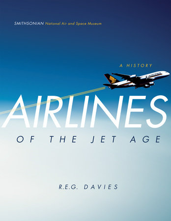Airlines of the Jet Age by R.E.G. Davies