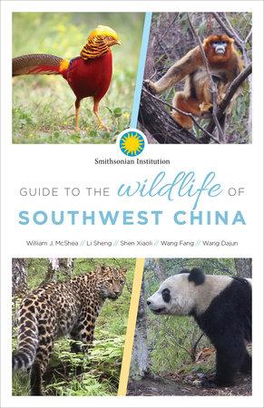 Guide to the Wildlife of Southwest China by William McShea, Sheng Li, Xiaoli Shen, Fang Wang and Dajun Wang
