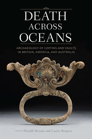 Death Across Oceans: Archaeology of Coffins and Vaults in Britain, America, and Australia