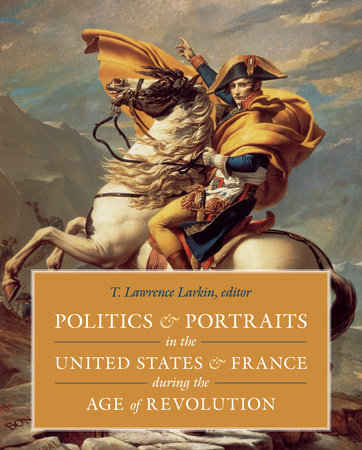 Politics and Portraits in the United States and France during the Age of Revolution