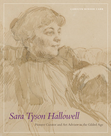 Sara Tyson Hallowell: Pioneer Curator and Art Advisor in the Gilded Age by Carolyn Kinder Carr