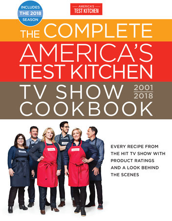 The Complete America's Test Kitchen TV Show Cookbook 2001-2018 by America's Test Kitchen