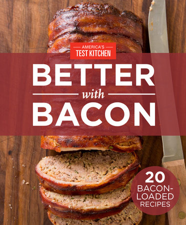 America's Test Kitchen Better With Bacon by America's Test Kitchen