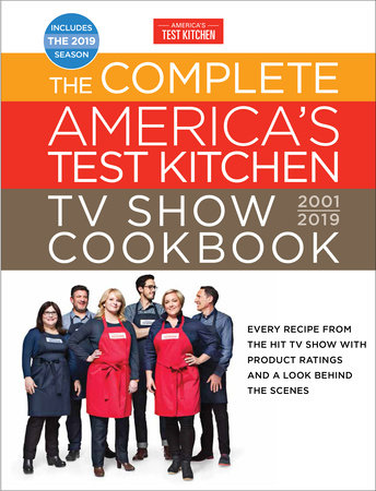 The Complete America's Test Kitchen TV Show Cookbook 2001 - 2019