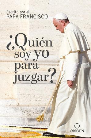 ¿Quién soy yo para juzgar? / Who Am I to Judge? by Papa Francisco