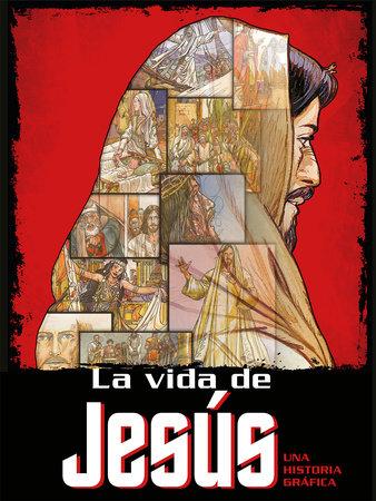 La vida de Jesús: Una historia gráfica / The Life of Jesus