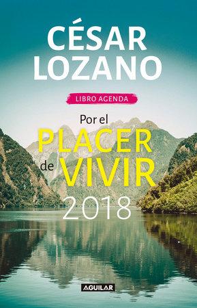 Libro Agenda Por El Placer De Vivir 2018 For The Pleasure Of Living 2018 By César Lozano 9781945540905 Penguinrandomhousecom Books