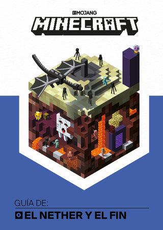 Minecraft. Guía de: El Nether y el Fin / Minecraft: Guide to the Nether & the En d by Mojang Ab