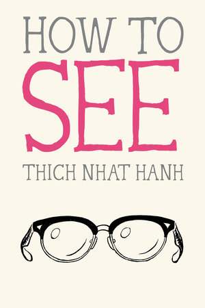 How to See by Thich Nhat Hanh