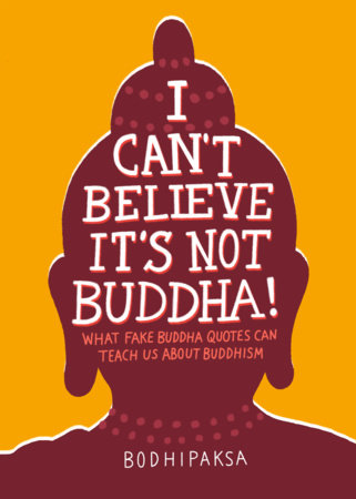 I Can't Believe It's Not Buddha! by Bodhipaksa
