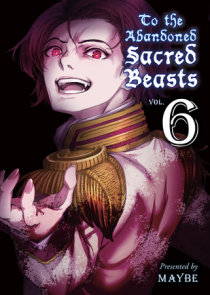 To the Abandoned Sacred Beasts, 6