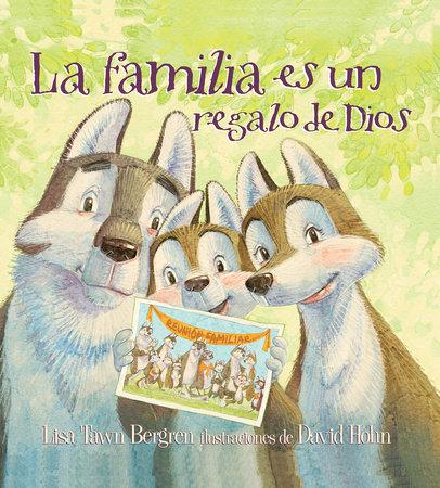 La familia es un regalo de Dios / God Gave Us Family by Lisa Tawn Bergren