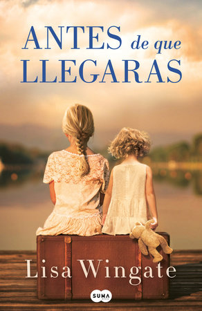 Antes de que llegaras / Before We Were Yours by Lisa Wingate