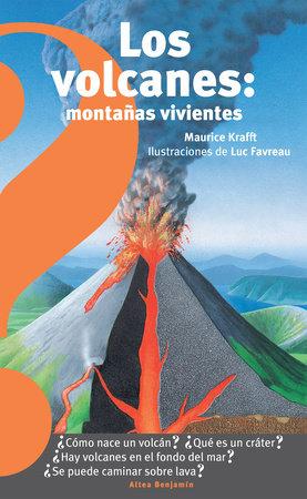 Los volcanes, montañas vivientes / Volcanoes : Living Mountains by Maurice Krafft