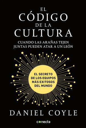 """Resultado de imagen para El Código de la Cultura: El Secreto de Los Equipos Más Exitosos del Mundo"""" por Daniel Coyle"""