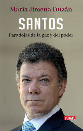 Santos: Paradojas de la paz y del poder / Santos: Paradoxes of Peace and Power