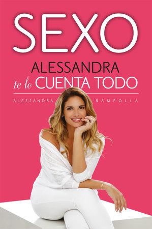 Sexo. Alessandra te lo cuenta todo / Sex: Alessandra Tells All