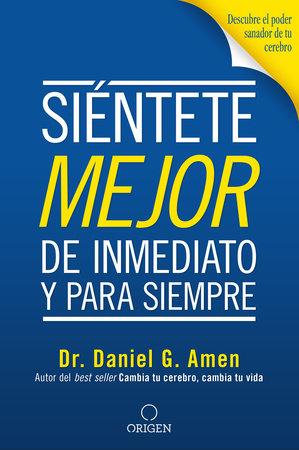 Siéntete mejor, de inmediato y para siempre/ Feel better Fast and Make it Last by Daniel G. Amen, M.D.
