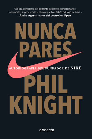 Nunca pares: Autobiografía del fundador de Nike / Shoe Dog: A Memoir by the Creator of Nike