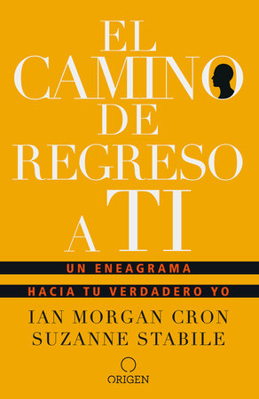 El camino de regreso a ti: Un eneagrama hacia tu verdadero yo / The Road Back to You by Ian Morgan Cron and Suzanne Stabile