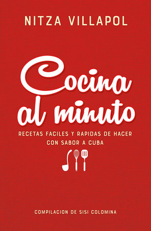 Cocina al minuto. Recetas tradicionales cubanas / Quick Cooking: Easy, Fast Recipes with a Cuban Flair