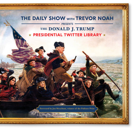 The Donald J. Trump Presidential Twitter Library by The Daily Show With Trevor Noah