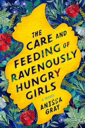 The cover of the book The Care and Feeding of Ravenously Hungry Girls
