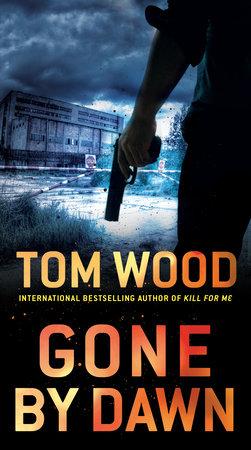 Gone by Dawn by Tom Wood
