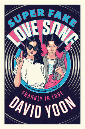 Super Fake Love Song by David Yoon: 9781984812230 | PenguinRandomHouse.com:  Books
