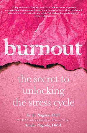 Burnout by Emily Nagoski, PhD and Amelia Nagoski, DMA