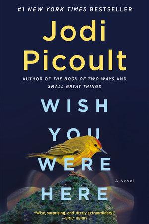 Wish You Were Here by Jodi Picoult: 9781984818416 | PenguinRandomHouse.com:  Books