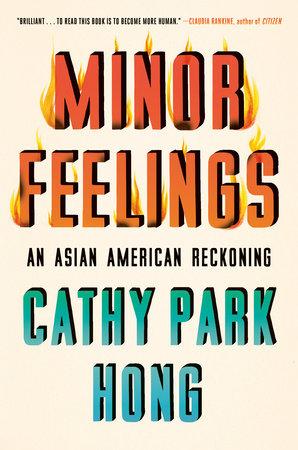 Minor Feelings by Cathy Park Hong: 9781984820365 | PenguinRandomHouse.com:  Books