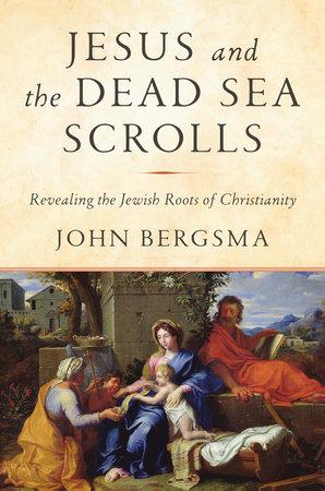 Jesus and the Dead Sea Scrolls by John Bergsma