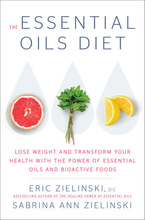 The Essential Oils Diet by Eric Zielinski, D.C and Sabrina Ann Zielinski