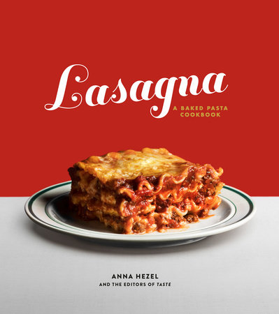 Lasagna by Anna Hezel and The Editors Of Taste