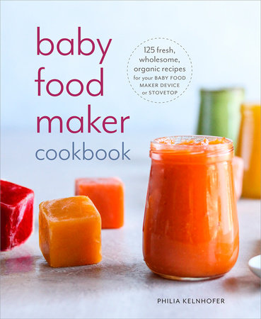 Baby Food Maker Cookbook by Philia Kelnhofer