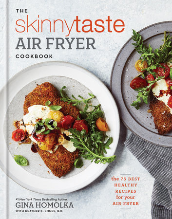 The Skinnytaste Air Fryer Cookbook by Gina Homolka and Heather K. Jones