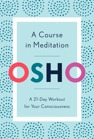A Course in Meditation by Osho