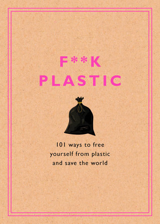 F**k Plastic by Rodale Sustainability