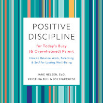 Positive Discipline for Today's Busy (and Overwhelmed) Parent Cover
